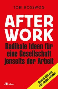 Cover: Tobi Rosswog After Work – Radikale Ideen für eine Gesellschaft jenseits der Arbeit