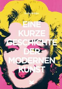 Eine kurze Geschichte der modernen Kunst