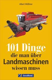 101 Dinge, die man über Landmaschinen wissen muss