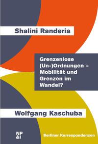 Grenzenlose (Un-)Ordnungen - Mobilität und Grenzen im Wandel?/Boundless (Dis)Order - Mobility And Borders In Trasition?