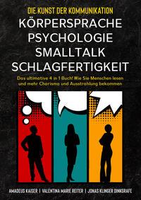 Die Kunst der Kommunikation mit Körpersprache, Psychologie, Smalltalk, Schlagfertigkeit