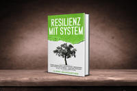 Resilienz mit System: Der Weg zur inneren Stärke