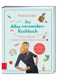 Cover: Andrea Sokol Das Alles-verwenden-Kochbuch