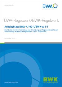 Arbeitsblatt DWA-A 102-1/BWK-A 3-1 Grundsätze zur Bewirtschaftung und Behandlung von Regenwetterabflüssen zur Einleitung in Oberflächengewässer - Teil 1: Allgemeines