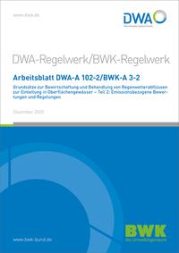 Arbeitsblatt DWA-A 102-2/BWK-A 3-2 Grundsätze zur Bewirtschaftung und Behandlung von Regenwetterabflüssen zur Einleitung in Oberflächengewässer - Teil 2: Emissionsbezogene Bewertungen und Regelungen