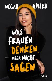 Cover: Negah Amiri Was Frauen denken, aber nicht sagen