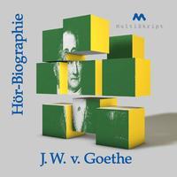 J. W. v. Goethe Hör-Biographie