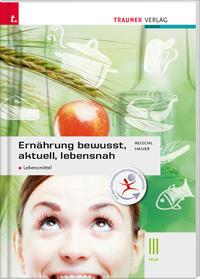 Ernährung - bewusst, aktuell, lebensnah III - Lebensmittel