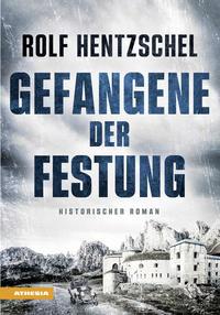 Cover: Rolf Hentzschel Gefangene der Festung