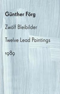Günther Förg: Zwölf Bleibilder