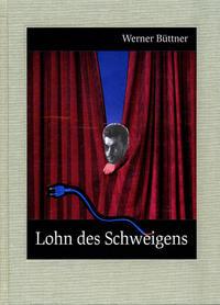 Werner Büttner. Lohn des Schweigens