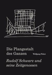 Pehnt, Wolfgang. Die Plangestalt des Ganzen. Der Architekt und Stadtplaner Rudolf Schwarz