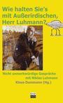 Wie halten Sie's mit Außerirdischen, Herr Luhmann?