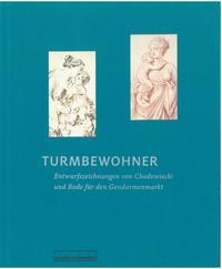 Turmbewohner. Entwurfszeichnungen von Daniel Chodowiecki und Bernhard Rode für den Gendarm