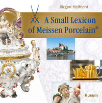 A small Lexicon of Meissen Porcelain®